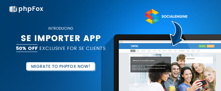Introducing SE Importer – SAVE 50% for moving from SocialEngine to phpFox!