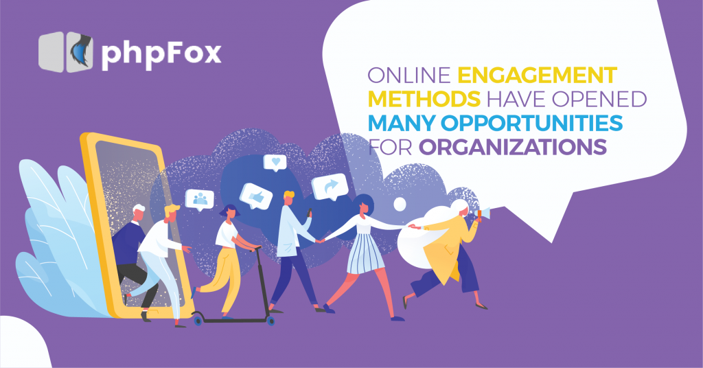 Online engagement methods have opened many opportunities for organizations