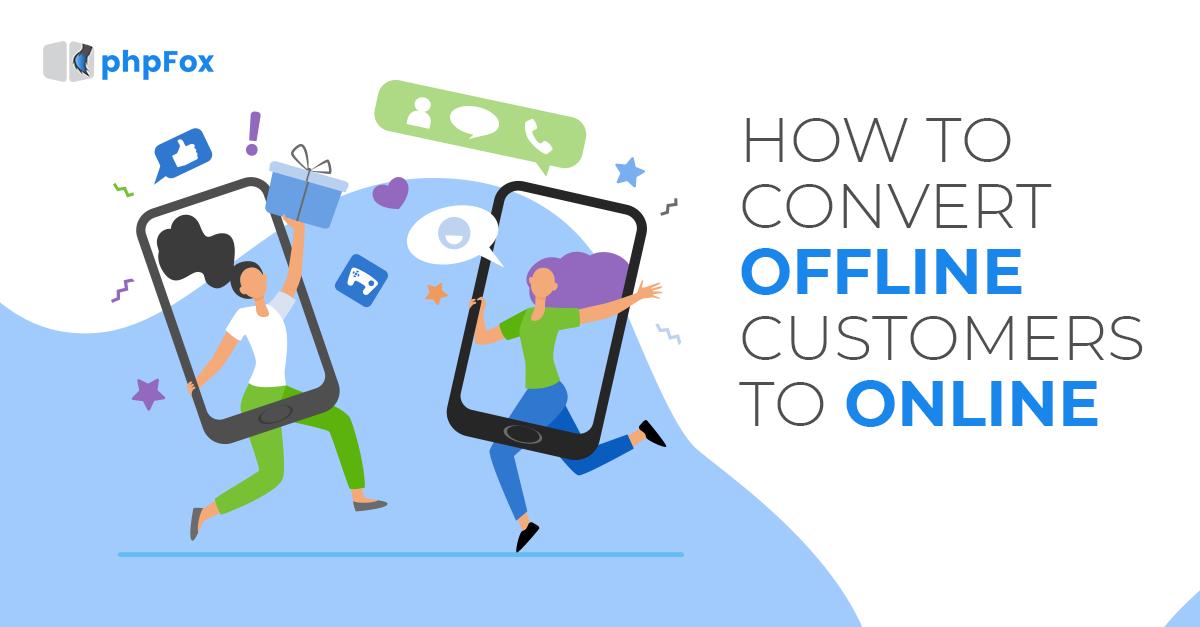 How to convert offline customers to online?