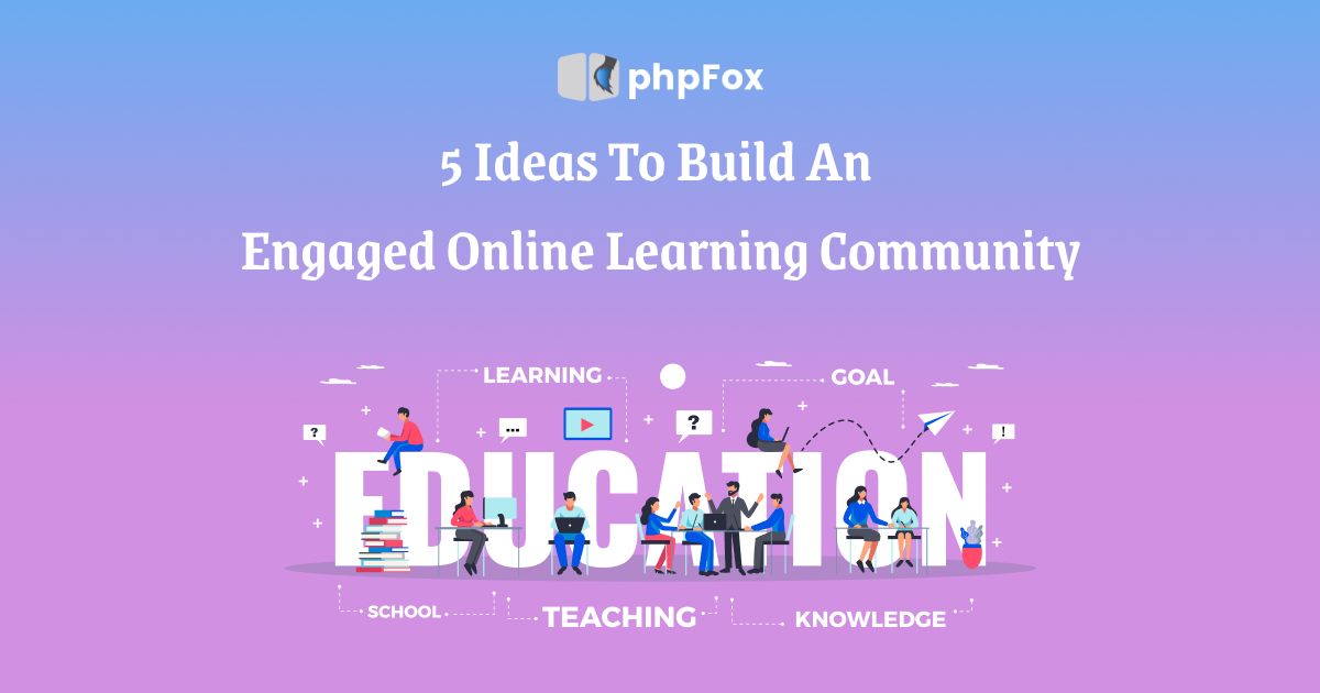 5 Ideas To Build An  Engaged Online Learning Community