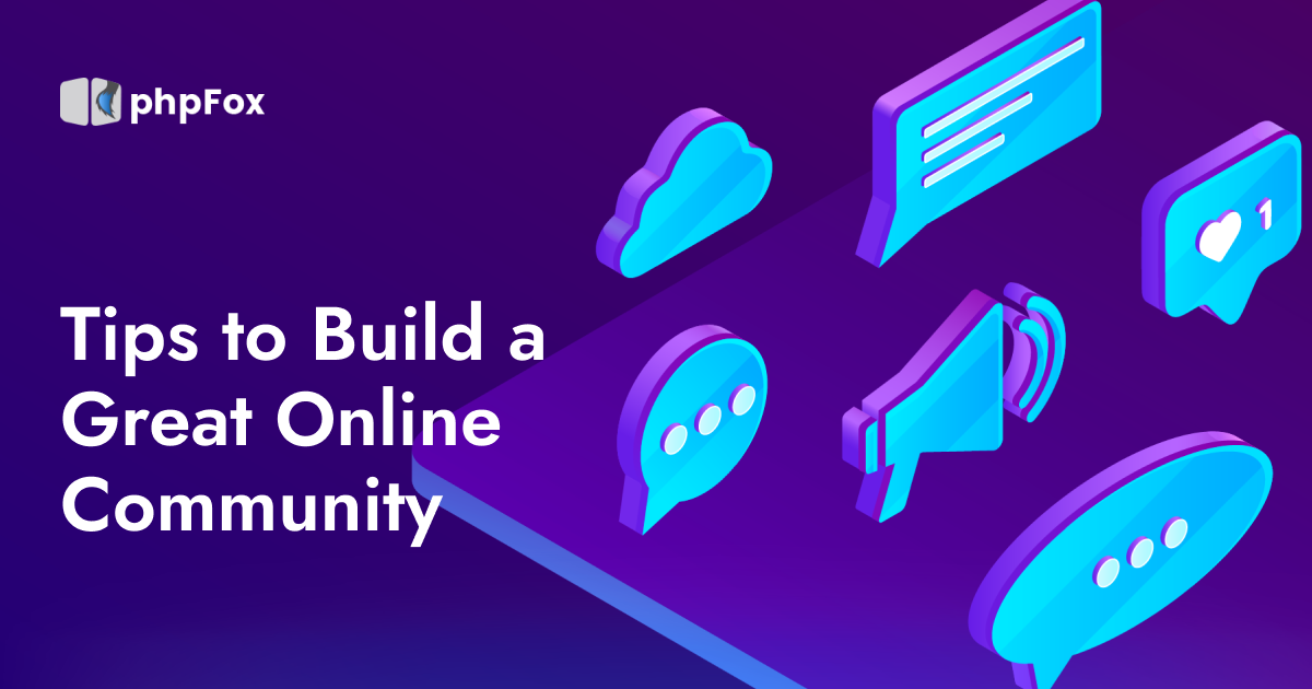 tips to build a great online community | Feature | phpFox-onlcom