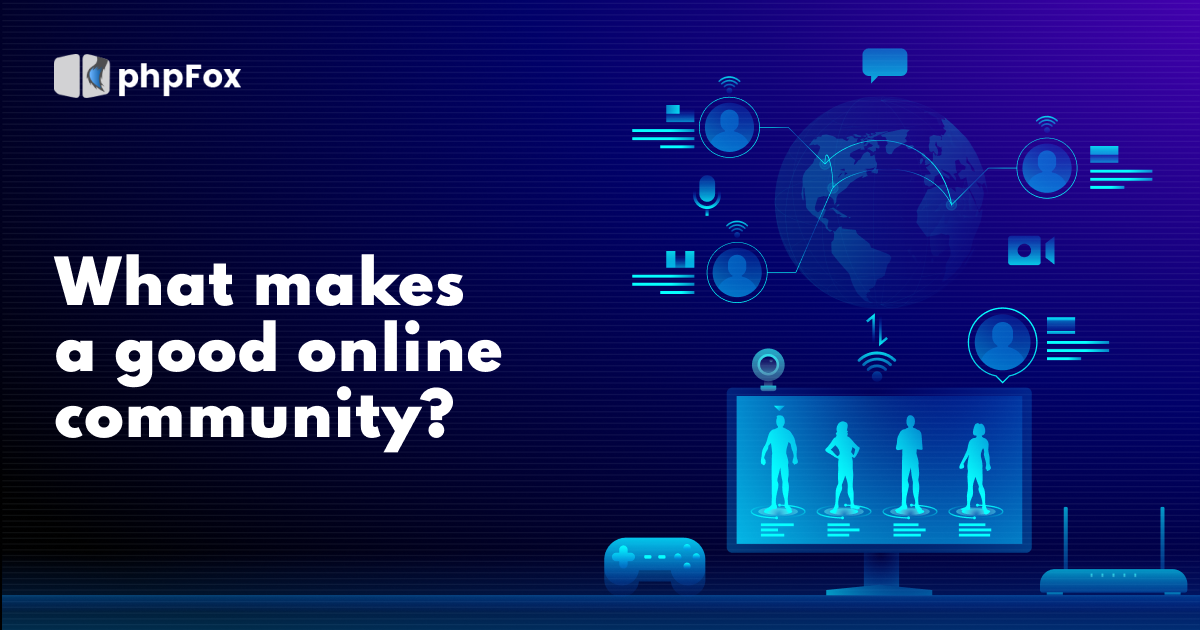 What Makes a Good Online Community? | Feature | phpFox-onlinecom